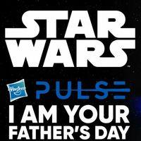 孩之宝星球大战活动I Am Your Fathers Day 新品一波前瞻